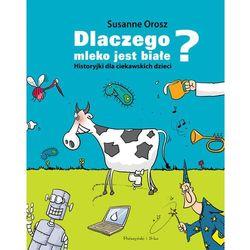 Dlaczego mleko jest białe? Historyjki dla ciekawskich dzieci - Susanne Orosz - ebook