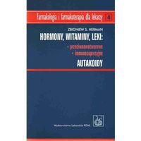 Książki o zdrowiu, medycynie i urodzie, Hormony Witaminy Leki przeciwnowotworowe immunosupresyjne Autakoidy (opr. miękka)