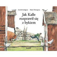 Książki dla dzieci, JAK KALLE ROZPRAWIŁ SIĘ Z BYKIEM - Astrid Lindgren (opr. twarda)