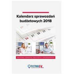 Kalendarz sprawozdań budżetowych 2018 (opr. miękka)