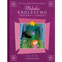 Literatura młodzieżowa, Maleńkie królestwo królewny Aurelki [Jędrzejewska-Wróbel Roksana] (opr. twarda)