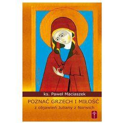 Poznać grzech i miłość z objawień Juliany z Norwich (opr. miękka)