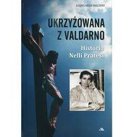Historia, Ukrzyżowana z Valdarno. Historia Nelli Pratesi - Giancarlo Baldini (opr. broszurowa)
