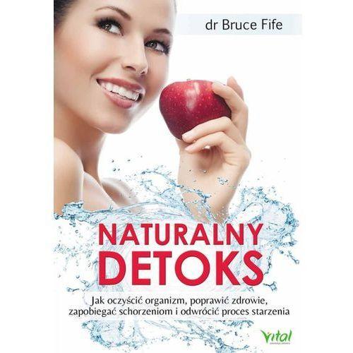 Książki medyczne, Naturalny detoks. Jak oczyścić organizm, poprawić zdrowie, zapobiegać schorzeniom... - Bruce Fife (opr. miękka)