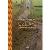 Hobby i poradniki, Szlaki [Macfarlane Robert] (opr. broszurowa)