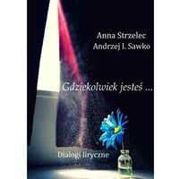 E-booki, Gdziekolwiek jesteś... Dialogi liryczne - Anna Strzelec, Andrzej I. Sawko