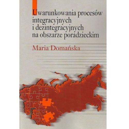 Pozostałe książki, Uwarunkowania procesów integracyjnych i dezintegracyjnych na obszarze poradzieckim Domańska Maria (opr. miękka)