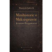 Książki dla dzieci, Minihistorie o Maksisprawie. Jezusowe przypowieści (opr. miękka)