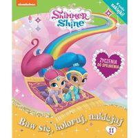 Książki dla dzieci, Shimmer and Shine Baw się, koloruj, naklejaj T.11 (opr. broszurowa)