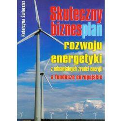 Skuteczny biznesplan rozwoju energetyki z odnawialnych źródeł energii a fundusze europejskie (opr. miękka)