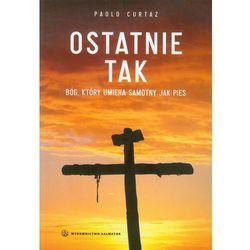 Ostatnie tak. Bóg, który umiera samotny jak pies (opr. broszurowa)