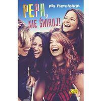 Literatura młodzieżowa, Pepa nie świruj! - Ida Pierelotkin (opr. miękka)
