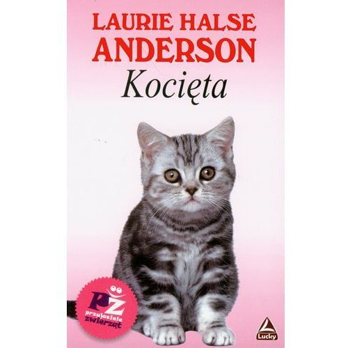 Literatura młodzieżowa, Kocięta - Laurie Halse Anderson (opr. broszurowa)