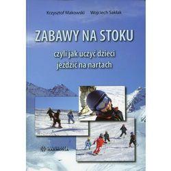 Zabawy na stoku czyli jak uczyć dzieci jeździć na nartach (opr. miękka)