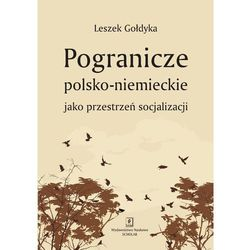 POGRANICZE POLSKO-NIEMIECKIE JAKO PRZESTRZEŃ SOCJALIZACJI (opr. miękka)