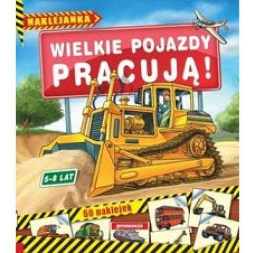 Literatura młodzieżowa, Wielkie pojazdy pracują (opr. miękka)