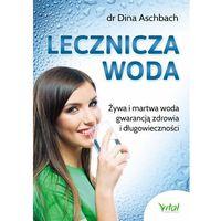 Książki medyczne, Lecznicza woda. Żywa i martwa woda gwarancją zdrowia i długowieczności - Dina Ashbah (opr. miękka)