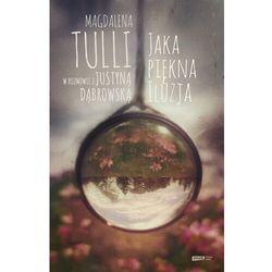 Jaka piękna iluzja Magdalena Tulli w rozmowie z Justyną Dąbrowską (opr. twarda)