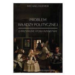 Problem władzy politycznej. Darmowy odbiór w niemal 100 księgarniach!