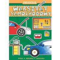 Książki dla dzieci, Projektuję Warsztat samochodowy - Praca zbiorowa (opr. broszurowa)