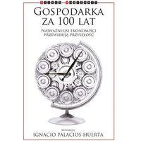 E-booki, Gospodarka za 100 lat. Najważniejsi ekonomiści przewidują przyszłość - Praca zbiorowa
