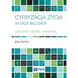 Cyfryzacja życia w erze Big Data. Człowiek, Biznes, Państwo - Jerzy Surma (opr. miękka)
