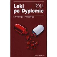 Książki medyczne, Leki po Dyplomie Kardiologia i Angiologia 2014 + kod na książkę za 1 grosz (opr. miękka)