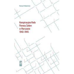 Konspiracyjna Rada Pomocy Żydom w Warszawie 1942-1945. Darmowy odbiór w niemal 100 księgarniach! (opr. twarda)
