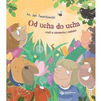 Książki dla dzieci, Od ucha do ucha, czyli o uśmiechu i radości (opr. twarda)