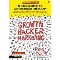 Biblioteka biznesu, Growth hacker marketing. o przyszłości pr, marketingu i reklamy (opr. miękka)