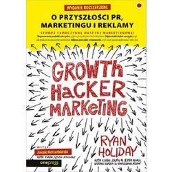 Growth hacker marketing. o przyszłości pr, marketingu i reklamy (opr. miękka)