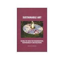 Sustainable art Facing the need for regeneration, responsibility and relations - Anna Markowska, Anna Markowska (PDF)