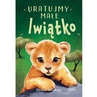 Literatura młodzieżowa, Na pomoc zwierzaczkom. uratujmy małe lwiątko - rachel delahaye