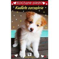 Książki dla dzieci, Kochane pieski Kudłate szczęście - Love Books OD 24,99zł DARMOWA DOSTAWA KIOSK RUCHU (opr. broszurowa)