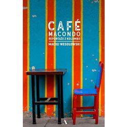 Cafe Macondo Reportaż Z Kolumbii - Maciej Wesołowski (opr. twarda)