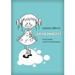 Co to znaczy...? - Izabela Mikrut, Justyna Stankowska, Justyna Stankowska