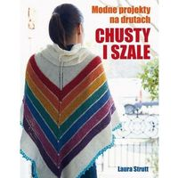 Hobby i poradniki, Chusty I Szale Modne Projekty Na Drutach - Laura Strutt (opr. miękka)