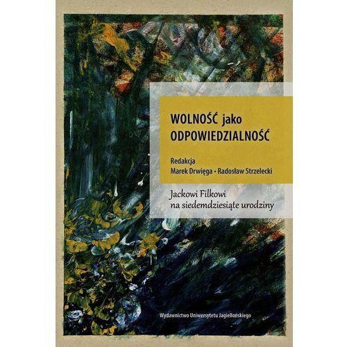 Filozofia, Wolność jako odpowiedzialność Jackowi Folkowi na siedemdziesiąte urodziny (opr. twarda)