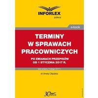 E-booki, Jak liczyć terminy w sprawach pracowniczych po zmianach przepisów od 1 stycznia 2017 r.
