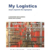 Biblioteka biznesu, My Logistics ILIM - Matulewski Marek Matulewska Aleksandra (opr. broszurowa)