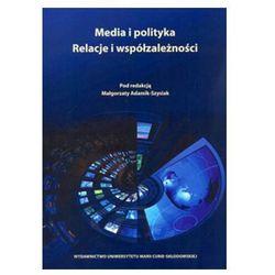 Media i polityka Relacje i współzależności - Małgorzata Adamik-Szysiak (red.) (opr. miękka)