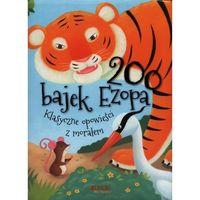 Książki dla dzieci, 200 BAJEK EZOPA KKLASYCZNE OPOWIEŚCI Z MORAŁEM TW (opr. miękka)