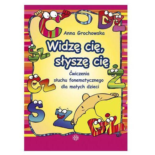 Pozostałe książki, Widzę Cię, słyszę Cię. Ćwiczenia słuchu fonematycznego dla małych dzieci Anna Grochowska (opr. kartonowa)