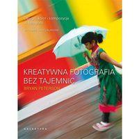Hobby i poradniki, Kreatywna fotografia bez tajemnic - Bryan Peterson (opr. miękka)