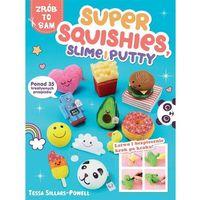Książki dla dzieci, SUPER SQUISHES SLIME I PUTTY PONAD 35 KREATYWNYCH PRZEPISÓW (opr. broszurowa)