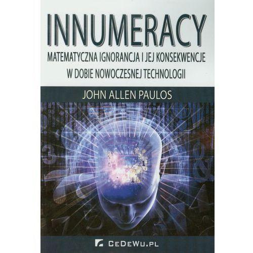 Matematyka, Innumeracy Matematyczna ignorancja i jej konsekwencje w dobie nowoczesnej technologii (opr. miękka)