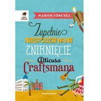 Literatura kobieca, obyczajowa, romanse, Zupełnie niespodziewane zniknięcie Atticusa Cratfsmana - Sanchez Sanchez - ebook