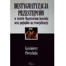 Destygmatyzacja przestępców w świetle Magisterium Kościoła oraz poglądów na resocjalizację (opr. miękka)