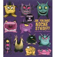 Książki dla dzieci, Jak pokonać nocne stwory? (opr. twarda)