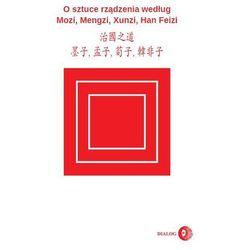 O sztuce rządzenia według Mozi, Mengzi, Xunzi, Han Feizi (opr. miękka)